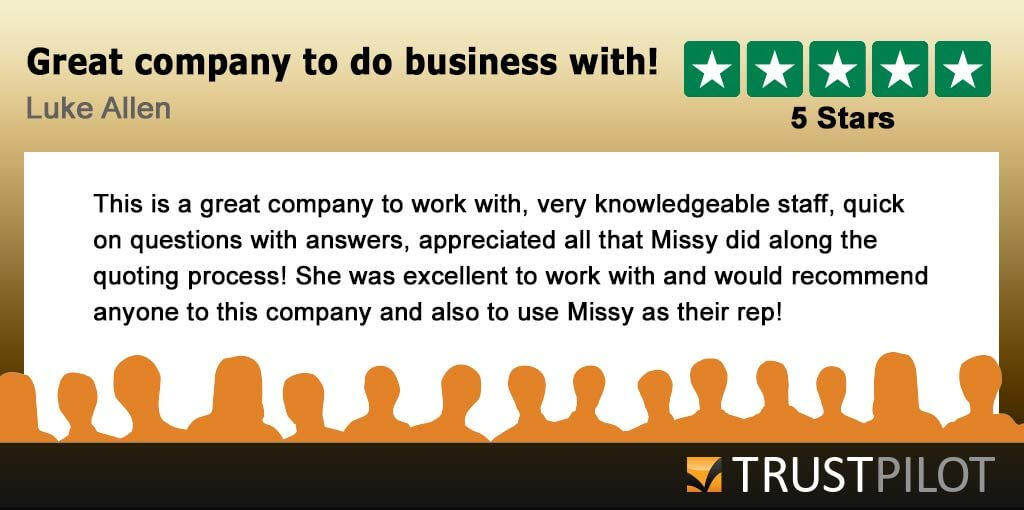 This is a great company to work with, very knowledgeable staff, quick on questions with answers, appreciated all that Missy did along the quoting process! She was excellent to work with and would recommend anyone to this company and also to use Missy as their rep!