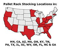 Pallet Rack Stocking Locations in: MN,CA, TX, IL, WV, OR, FL, NC & GA